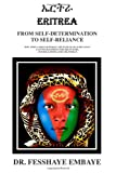 Eritrea: From Self-Determination To Self-Reliance: A living blueprint for the future and role model for the world