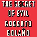 The Secret of Evil (       UNABRIDGED) by Roberto Bolano Narrated by Tony Plana