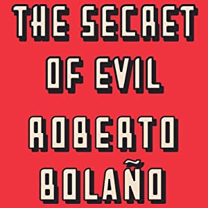 The Secret of Evil | [Roberto Bolano]