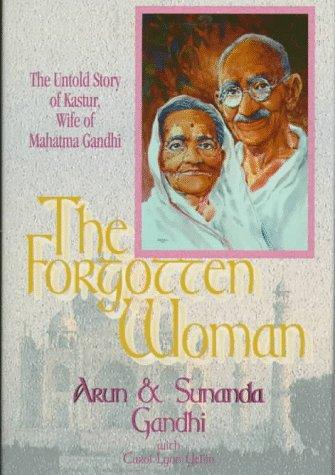 Forgotten Woman : The Untold Story of Kastur Gandhi, Wife of Mahatma Gandhi, ARUN GANDHI, SUNANDA GANDHI, CAROL LYNN YELLIN