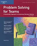 img - for Problem Solving for Teams: A Systematic Approach to Consensus Decision Making (Crisp Fifty Minute Series) book / textbook / text book