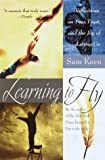 Learning to Fly: Reflections on Fear, Trust, and the Joy of Letting Go (0767901770) by Keen, Sam