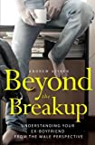 img - for Beyond the Breakup: Understanding Your Ex-Boyfriend from The Male Perspective book / textbook / text book
