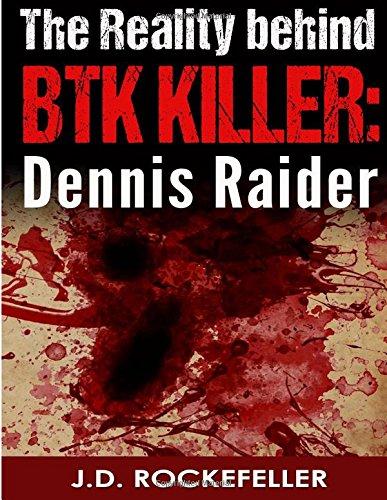 The Reality behind the BTK Killer: Dennis Raider