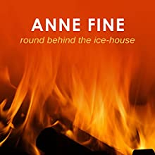 Round Behind the Ice House (       UNABRIDGED) by Anne Fine Narrated by Jilly Bond