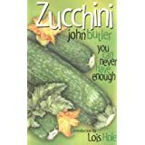 Zucchini: You Can Never Have Enough (Bountiful Gardens)