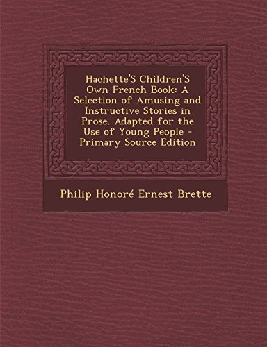 Hachette's Children's Own French Book: A Selection of Amusing and Instructive Stories in Prose. Adapted for the Use of Young People - Primary Source E