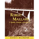 Robert Maillart: Builder, Designer, and Artistby David P. Billington