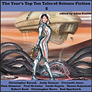 The Year's Top-Ten Tales of Science Fiction 5 | [Andy Duncan, Gwyneth Jones, Paul McAuley, Linda Nagata, Hannu Rajaniemi, Robert Reed, Bud Sparhawk]