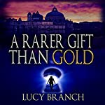 A Rarer Gift than Gold | Lucy Branch
