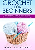 Crochet: For Beginners! - The Ultimate Guide to Learn How to Crochet & Start Creating Amazing Things (with Pictures!)