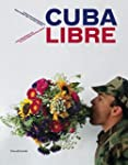 Cuba Libre: Contemporary Art in Cuba...