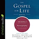 The Gospel & Pornography: Gospel for Life | Russell Moore,Andrew T. Walker