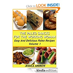 The Paleo Snacks For The Working Woman Easy And Delicious Paleo Recipes Volume 1