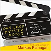 One Less Bitter Actor: The Actor's Survival Guide | [Markus Flanagan]