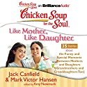 Chicken Soup for the Soul: Like Mother, Like Daughter - 35 Stories About the Funny and Special Moments Between Mothers and Daughters Audiobook by Jack Canfield, Mark Victor Hansen, Amy Newmark (editor) Narrated by Laural Merlington, Emily Durante