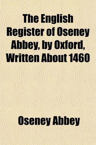 The English Register of Oseney Abbey, by Oxford, Written About 1460