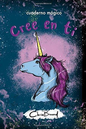 Cuaderno magico, cree en ti.: chrissbraund (unicornio) (Volume 1)  [Braund, CB Chriss] (Tapa Blanda)