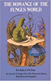 img - for By R. T. and F. W. Rolfe The Romance of the Fungus World [Paperback] book / textbook / text book