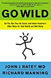 img - for Go Wild: Eat Fat, Run Free, Be Social, and Follow Evolution's Other Rules for Total Health and Well-being book / textbook / text book