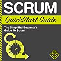 Scrum QuickStart Guide: The Simplified Beginner's Guide to Scrum Hörbuch von  ClydeBank Business Gesprochen von: Lucy Vest