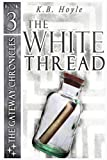 img - for The White Thread (The Gateway Chronicles Book 3) book / textbook / text book