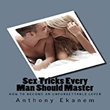Sex Tricks Every Man Should Master: How to Become an Unforgettable Lover Audiobook by Anthony Ekanem Narrated by Cassius Mishima