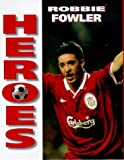 Heroes - Robbie Fowler (Soccer Heroes) Philip Dodd