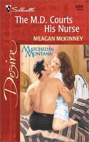 M.D. Courts His Nurse (Matched In Montana) (Silhouette Desire, No 1354), MEAGAN MCKINNEY