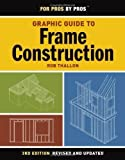 img - for Graphic Guide to Frame Construction (For Pros By Pros) by Thallon, Rob 3 Rev Upd edition [Paperback(2009)] book / textbook / text book