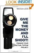 Give Me the Money and I'll Shoot!: Finance Your Factual TV/Film Project (Professional Media Practice) (Methuen Drama Modern Plays)