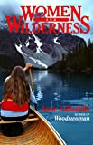 Anne Labastille Women and Wilderness (Sierra Club Paperback Library)