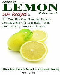 (FREE on 8/29) Lemon: 50 Plus Recipes For Skin Care, Hair Care, Home And Laundry Cleaning Along With Lemonade, Vegan, Curd, Cookies, Cakes And Desserts by ADISH Books - http://eBooksHabit.com
