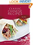 Classic Chinese Recipes: 75 signature...