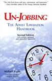 Un-Jobbing: The Adult Liberation Handbook (Second Edition) (096548341X) by Michael Fogler