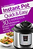 Instant Pot Quick & Easy Cookbook: 30 Wholesome recipes quick & easy to cook (Instant Pot Cookbooks)