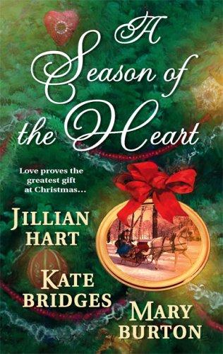 A Season Of The Heart: Rocky Mountain Christmas The Christmas Gifts The Christmas Charm (Historical), JILLIAN HART, KATE BRIDGES, MARY BURTON