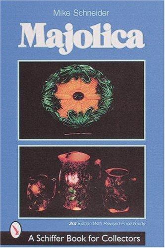 Majolica (Schiffer Book for Collectors), Mike Schneider