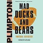 Mad Ducks and Bears: Football Revisited | George Plimpton,Steve Almond - foreword