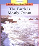 The Earth Is Mostly Ocean (Rookie Read-About Science)