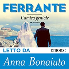 L'amica geniale: Primo libro (       UNABRIDGED) by Elena Ferrante Narrated by Anna Bonaiuto