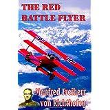 The Red Battle Flyer ~ Manfred Freiherr Von...