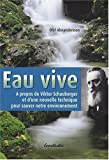 Eau vive : A propos de Viktor Schauberger et d'une nouvelle technique pour sauver notre environnement