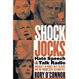 Shock Jocks: Hate Speech and Talk Radio: America?s Ten Worst Hate Talkers and the Progressive Alternatives ~ Rory O'Connor