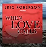 Eric Roberson Presents When Love Calls