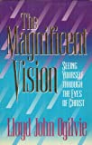 The Magnificent Vision: Seeing Yourself Through the Eyes of Christ (0892837543) by Ogilvie, Lloyd J.