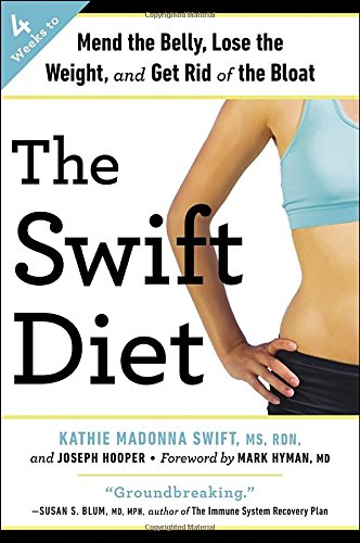 The Swift Diet: 4 Weeks to Mend the Belly, Lose the Weight, and Get Rid of the Bloat
