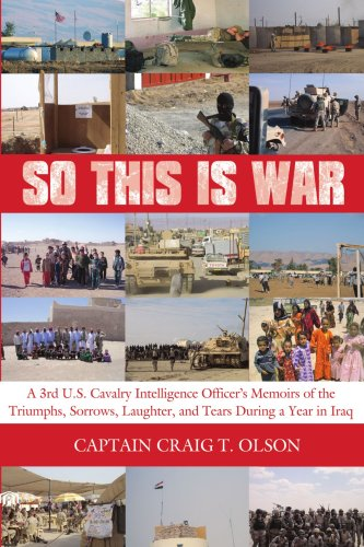 So This Is War: A 3Rd U.S. Cavalry Intelligence Officer'S Memoirs Of The Triumphs, Sorrows, Laughter, And Tears During A Year In Iraq
