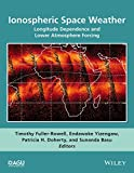 img - for Ionospheric Space Weather: Longitude and Hemispheric Dependences and Lower Atmosphere Forcing (Geophysical Monograph Series) book / textbook / text book