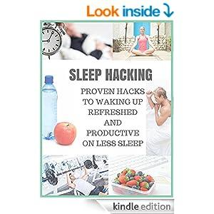 SLEEP HACKING: PROVEN HACKS TO WAKING UP REFRESHED AND PRODUCTIVE ON LESS SLEEP (IMPROVE SLEEP)